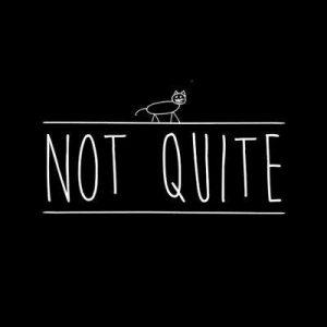 notquite